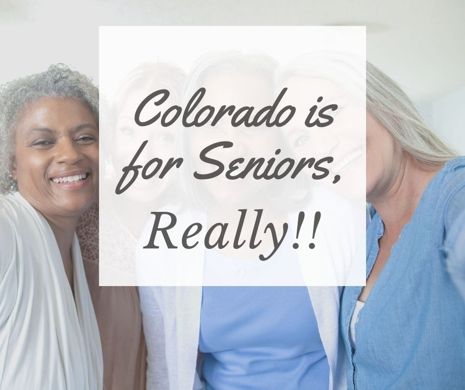 text - Colorado is for seniors, really. background is 3 feamle seniors smiling at the camera